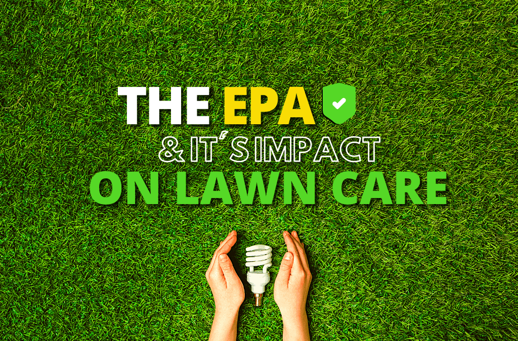 The  EPA And It's Impact On Lawn Care